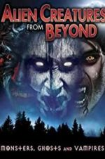 Watch Alien Creatures from Beyond: Monsters, Ghosts and Vampires Online Putlocker